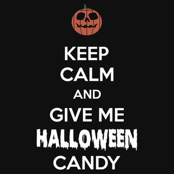 Keep Calm and Give Me Halloween Candy by Samuel Sheats