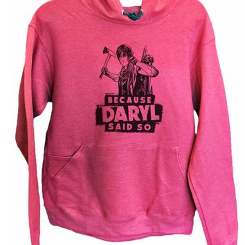 UNISEX HOODIE - Because Daryl Said So - FUNNY MENS AND WOMENS HOODED SWEATSHIRTS - 2310