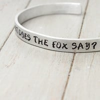 What Does The Fox Say Bracelet, Handstamped Cuff, What Does The Fox Say Cuff, Fox Bracelet, Personalized Gift Idea, Adjustable Cuff