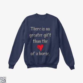 There Is No Greater Gift Than The Love Of A Horse, Horse Crew Neck Sweatshirt