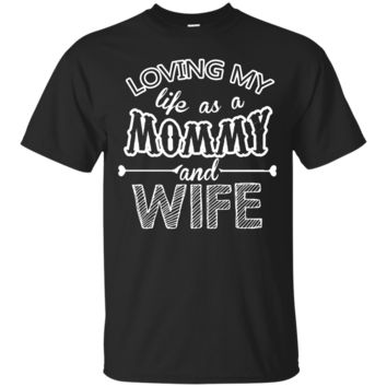Loving my Life as a Mommy and A Wife T-Shirt