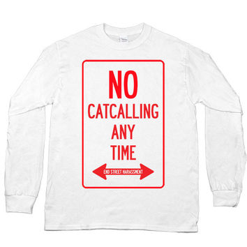 No Catcalling Any Time -- Unisex Long-Sleeve
