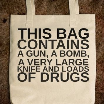 This Bag Contains A Gun A Bomb A Very Large Knife and Loads Of Drugs Tote Bag