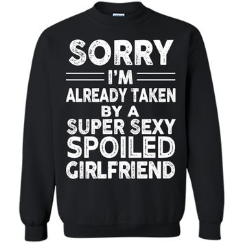 Sorry I'm Already Taken By A Super Sexy Spoiled Girlfriend t-shirt
