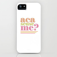 Aca-scuseme? iPhone Case by hopealittle | Society6