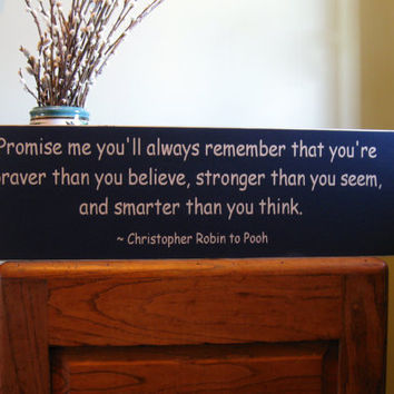 Winnie the Pooh wood sign -  Promise me you'll always remember that your braver than you believe wood sign