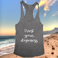 trust your dopeness racerback tank top dark grey yoga gym fitness work out fashion cute gift funny saying