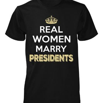 Real Women Marry Presidents. Cool Gift - Unisex Tshirt