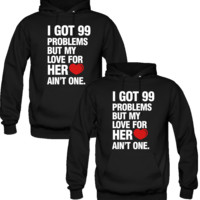 I GOT 99 PROBLEMS BUT MY LOVE FOR HER AINT ONE DESIGNED Couple Hoodie