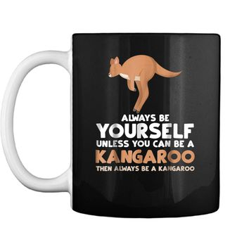 Always Be Yourself Unless You Can Be A Kangaroo  Gift Mug