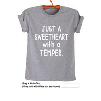 Just a sweetheart with a temper T Shirt Funny Tees TShirts Mens Women Tops Tumblr Grunge Graphic Cool Quote Printed Teens Boy Girl Gifts