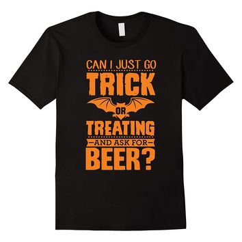 Can I Just Go Trick Or Treating And Ask For Beer Funny Shirt