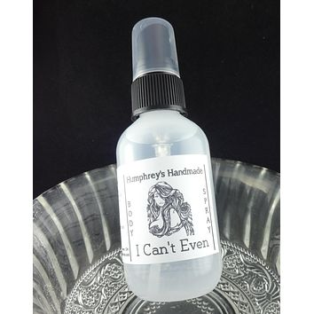 I CAN'T EVEN Body Spray | All Natural Perfume | Room and Linen Spray | 2 oz