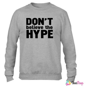 don't believe the hype_ Crewneck sweatshirtt