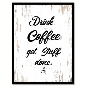 Drink Coffee Get Stuff Done Quote Saying Canvas Print with Picture Frame