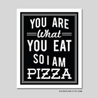 Pizza art print - You are What You Eat