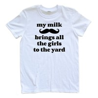Adult My Milk Mustache Brings All the Girls to the Yard Tee Shirt