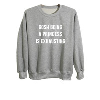 Funny sweatshirts womens gray crewneck long sleeve tshirt jersey shirt gosh being a princess is exhausting quote sweatshirt size S M L