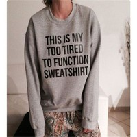 This Is My Too Tired To Function Sweatshirt Crewneck