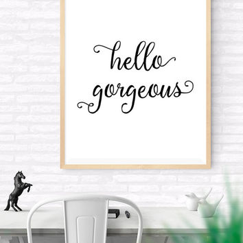 Quote Print, Hello Gorgeous Printable wall art decor poster, Handwritten Typography Art, Calligraphy Print, digital  Art