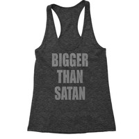 Bigger Than Satan Racerback Tank Top for Women
