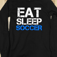 Eat Sleep Soccer... TShirt/ Sweatshirt