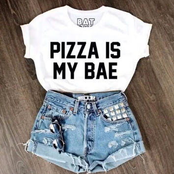 Interesting PIZZA IS MY BAE women leisure T-shirt