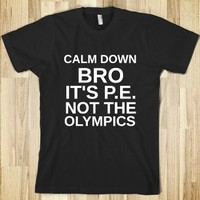 Calm Down Bro, Its P.E. Not the Olympics