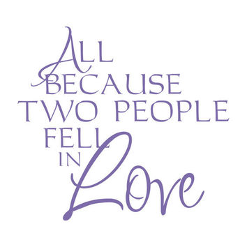 Vinyl Wall Decal Quote All Because Two People Fell In Love Romantic Wedding Decor Or Bedroom Wall Art 22H x 24W LO010