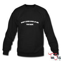 Don't Even Look At Me You Basic crewneck sweatshirt
