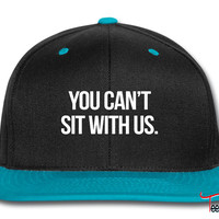 You Can't Sit With Us Snapback