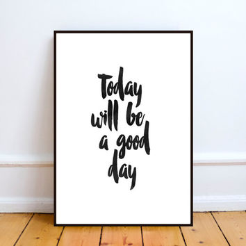 today will be a good day,Inspirational quote,motivationa poster,wall art,word art,watercolor design,home decor,office decor,positive vibes