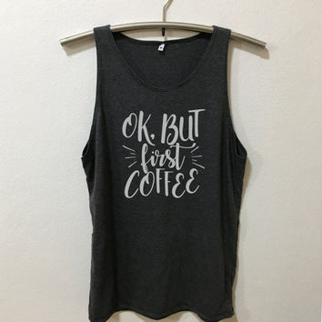 ok but first coffee Tank Top tumblr quote T Shirts with sayings womens graphic tees hipster clothing gift for women Vintage Style