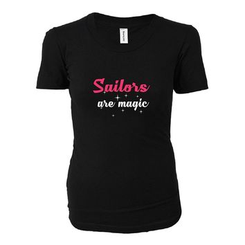 Sailors Are Magic. Awesome Gift - Ladies T-shirt