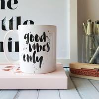 Coffee Mug - Good Vibes Only, 11oz Coffee Mug, Ceramic Mug