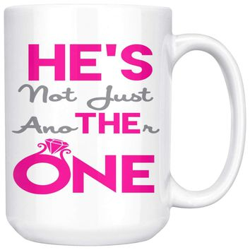 Engagement Mug He's The One He's Not Just Another One 15oz White Coffee Mugs