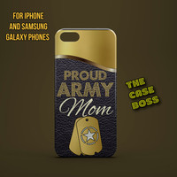 PROUD ARMY MOM Design Custom Phone Case for iPhone 6 6 Plus iPhone 5 5s 5c iphone 4 4s Samsung Galaxy S3 S4 S5 Note3 Note4 Fast!