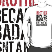 Fun 'Brother because Badass Isn't a Real Family Member' Tshirt, Accessories and Gifts