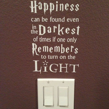 Harry Potter Inspired Wall Decal - Happiness can be found even in the darkest of times if one only remembers to turn on the light