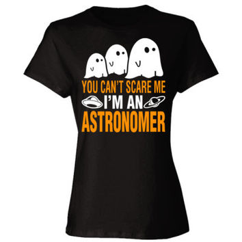 Halloween You Cant Scare Me I Am An Astronomer - Ladies' Cotton T-Shirt