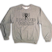 I Pooped Today Mens Sweatshirt Crewneck Poop Funny Geek Clothing Jumper Crap 024
