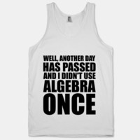 Another Day Has Passed And I Didn't Use Algebra Once