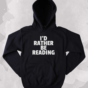 Reader Sweatshirt I'd Rather Be Reading Slogan Bookworm Nerdy Clothing Tumblr Hoodie