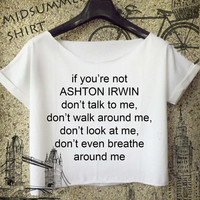 ashton irwin shirt if you are not cropped tee for women white and black crop top