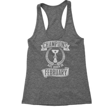 Champions Are Born In February  Racerback Tank Top for Women