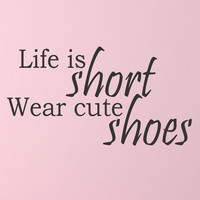 Life is Short Wear Cute Shoes wall decal