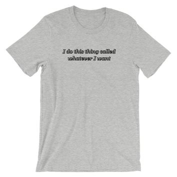 Whatever I Want T-Shirt Heather