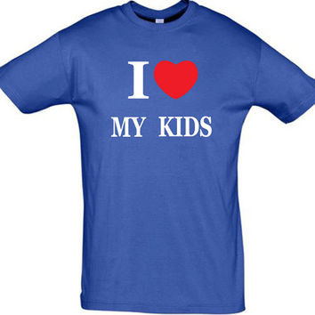 i love my kids,men t shirt,woment shirt,gift for mom,gift for dad,mothers day gift,awsome dad t shirt,daddy t shirt ,fathers gift,gift ideas