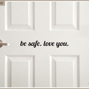 Be safe, love you front door decal, house door greeting, cute goodbye sticker, door saying, come home safe decal, family home vinyl letters