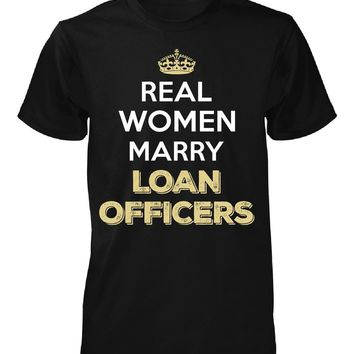 Real Women Marry Loan Officers. Cool Gift - Unisex Tshirt